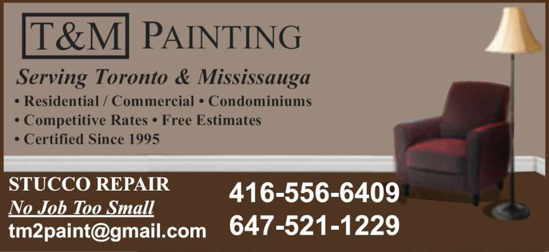 T&M Painting (416-556-6409) - Display Ad - T&M PAINTING Serving Toronto & Mississauga STUCCO REPAIR No Job Too Small ? Residential / Commercial ? Condominiums ? Competitive Rates ? Free Estimates ? Certified Since 1995 416-556-6409 647-521-1229 T&M PAINTING Serving Toronto & Mississauga STUCCO REPAIR No Job Too Small ? Residential / Commercial ? Condominiums ? Competitive Rates ? Free Estimates ? Certified Since 1995 416-556-6409 647-521-1229