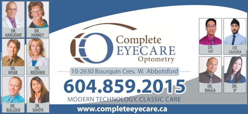 Complete EyeCare Optometry (604-859-2015) - Display Ad - 604.859.2015 www.completeeyecare.ca DR. YIP DR. SAHDRA N TECHNOLOGY, CLASSIC CAREMODER 10-2630 Bourquin Cres.  W.  Abbotsford