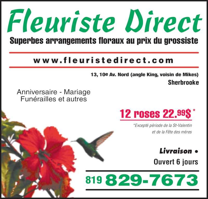 Fleuriste Direct (819-829-7673) - Annonce illustrée======= - Superbes arrangements floraux au prix du grossiste www. f l e u r i s t e d i r e c t . c om Sherbrooke 13, 10e Av. Nord (angle King, voisin de Mikes) 819829-7673 12 roses 22.99$ * *Except? p?riode de la St-Valentin et de la F?te des m?res Anniversaire - Mariage Fun?railles et autres Livraison Ouvert 6 jours Fleuriste Direct