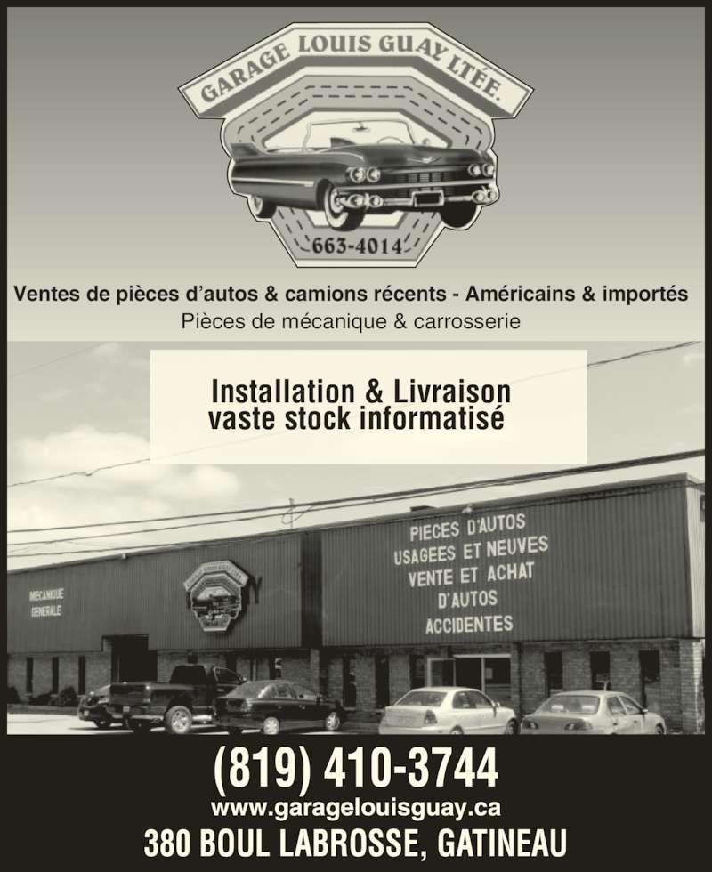 Garage Louis Guay (819-663-4014) - Annonce illustrée======= - (819) 410-3744 www.garagelouisguay.ca 380 BOUL LABROSSE, GATINEAU Ventes de pi?ces d?autos & camions r?cents - Am?ricains & import?s Pi?ces de m?canique & carrosserie Installation & Livraison vaste stock informatis?