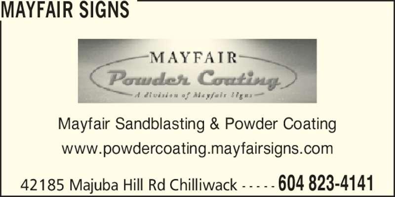 Mayfair Signs (604-823-4141) - Display Ad - MAYFAIR SIGNS 42185 Majuba Hill Rd Chilliwack - - - - - 604 823-4141 Mayfair Sandblasting & Powder Coating www.powdercoating.mayfairsigns.com