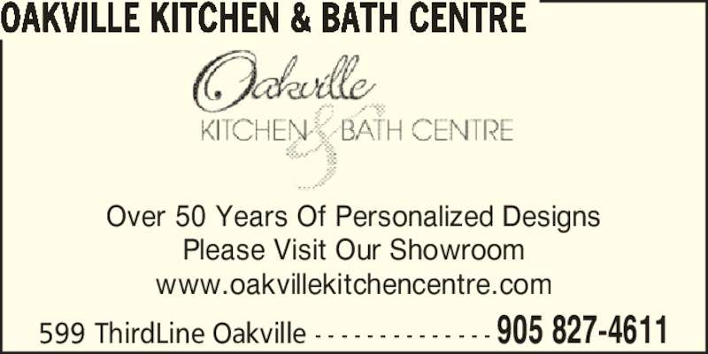 Oakville Kitchen & Bath Centre (905-827-4611) - Display Ad - Over 50 Years Of Personalized Designs Please Visit Our Showroom www.oakvillekitchencentre.com 599 ThirdLine Oakville - - - - - - - - - - - - - - 905 827-4611 OAKVILLE KITCHEN & BATH CENTRE