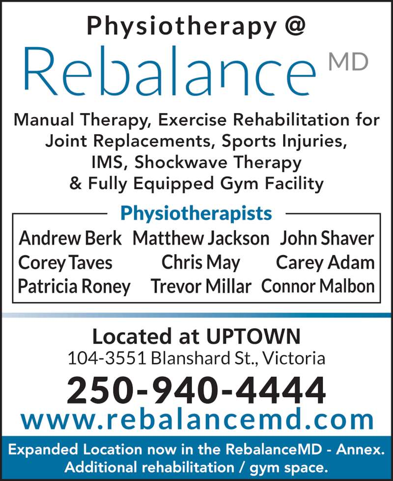 ReBalance MD (250-940-4444) - Display Ad - & Fully Equipped Gym Facility Expanded Location now in the RebalanceMD - Annex. Additional rehabilitation / gym space. Manual Therapy, Exercise Rehabilitation for Joint Replacements, Sports Injuries, IMS, Shockwave Therapy
