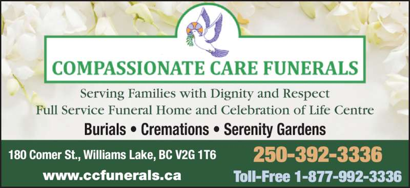 Compassionate Care Funerals (250-392-3336) - Display Ad - 250-392-3336 Toll-Free 1-877-992-3336 180 Comer St., Williams Lake, BC V2G 1T6 www.ccfunerals.ca