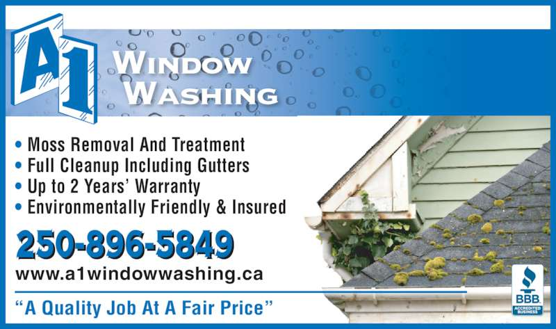 A 1 Window Washing Inc (250-896-5849) - Display Ad - ?A Quality Job At A Fair Price? ? Moss Removal And Treatment ? Full Cleanup Including Gutters ? Up to 2 Years? Warranty ? Environmentally Friendly & Insured www.a1windowwashing.ca