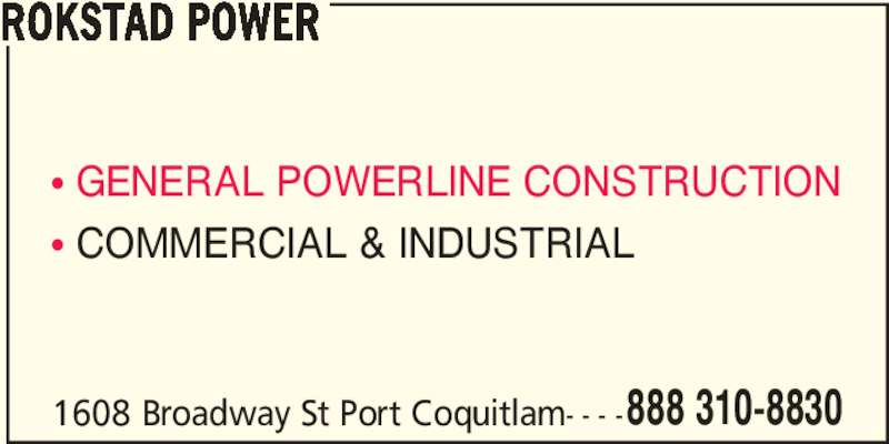 Rokstad Power (1-888-310-8830) - Display Ad - ? GENERAL POWERLINE CONSTRUCTION ? COMMERCIAL & INDUSTRIAL 1608 Broadway St Port Coquitlam- - - -888 310-8830 ROKSTAD POWER