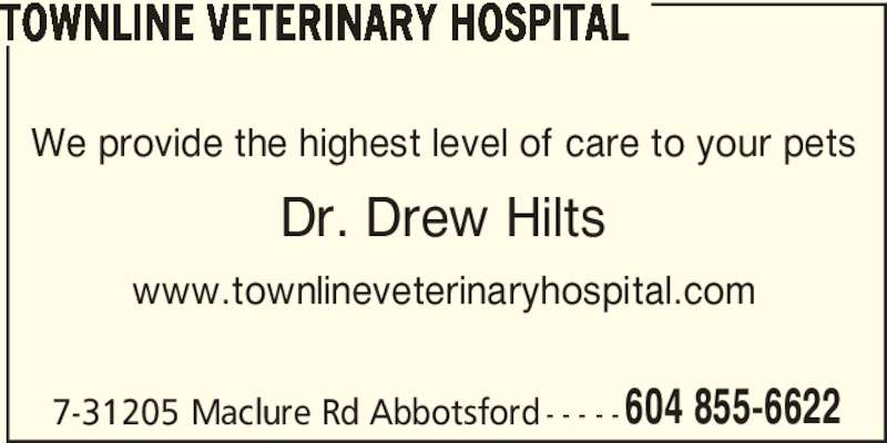 Townline Veterinary Hospital (604-855-6622) - Display Ad - TOWNLINE VETERINARY HOSPITAL We provide the highest level of care to your pets Dr. Drew Hilts www.townlineveterinaryhospital.com 7-31205 Maclure Rd Abbotsford - - - - - 604 855-6622