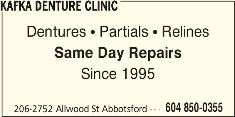Kafka Denture Clinic (604-850-0355) - Display Ad - 206-2752 Allwood St Abbotsford - - - 604 850-0355 KAFKA DENTURE CLINIC Dentures ? Partials ? Relines Same Day Repairs Since 1995