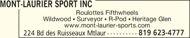 Mont-Laurier Sports Inc (819-623-4777) - Annonce illustrée======= - MONT-LAURIER SPORT INC 224 Bd des Ruisseaux Mtlaur - - - - - - - - - - 819 623-4777 Roulottes Fifthwheels Wildwood ? Surveyor ? R-Pod ? Heritage Glen www.mont-laurier-sports.com