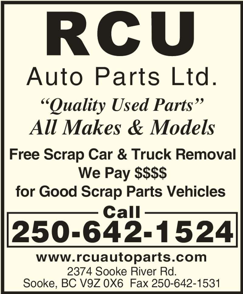 RCU Auto Parts Ltd (250-642-1524) - Display Ad - ?Quality Used Parts? Call 250-642-1524 Free Scrap Car & Truck Removal We Pay $$$$ for Good Scrap Parts Vehicles  2374 Sooke River Rd. Sooke, BC V9Z 0X6  Fax 250-642-1531 All Makes & Models Auto Parts Ltd. www.rcuautoparts.com