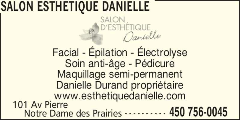 Salon Esthetique Danielle (450-756-0045) - Annonce illustrée======= - Facial - ?pilation - ?lectrolyse Soin anti-?ge - P?dicure Maquillage semi-permanent Danielle Durand propri?taire www.esthetiquedanielle.com SALON ESTHETIQUE DANIELLE 101 Av Pierre 450 756-0045Notre Dame des Prairies - - - - - - - - - -