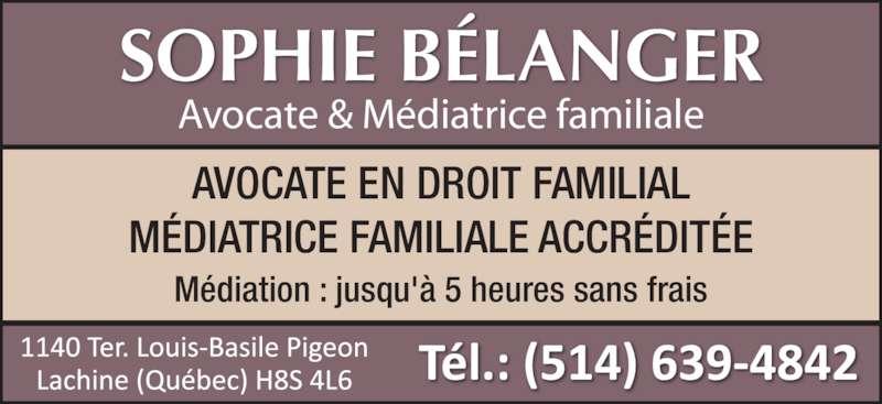 Sophie Bélanger (5146394842) - Annonce illustrée======= - AVOCATE EN DROIT FAMILIAL M?DIATRICE FAMILIALE ACCR?DIT?E M?diation : jusqu'? 5 heures sans frais SOPHIE B?LANGER Avocate & M?diatrice familiale