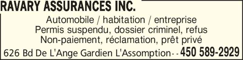 Ravary Assurances Inc. (4505892929) - Annonce illustrée======= - RAVARY ASSURANCES INC. Automobile / habitation / entreprise Permis suspendu, dossier criminel, refus Non-paiement, r?clamation, pr?t priv? 626 Bd De L'Ange Gardien L'Assomption - - 450 589-2929