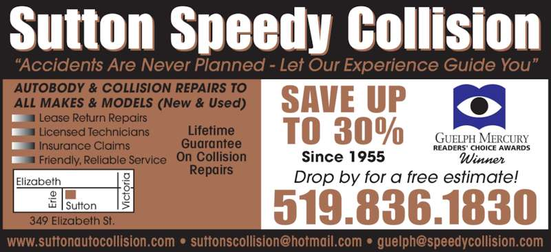 Sutton Speedy Collision (519-836-1830) - Display Ad - AUTOBODY & COLLISION REPAIRS TO ALL MAKES & MODELS (New & Used) Lifetime Guarantee On Collision Repairs 349 Elizabeth St.  Elizabeth SuttonEr ie ic to ria Lease Return Repairs Insurance Claims Friendly, Reliable Service Sutton Speedy Collision ?Accidents Are Never Planned - Let Our Experience Guide You? Drop by for a free estimate! 519.836.1830 Winner SAVE UP TO 30% Since 1955 Licensed Technicians