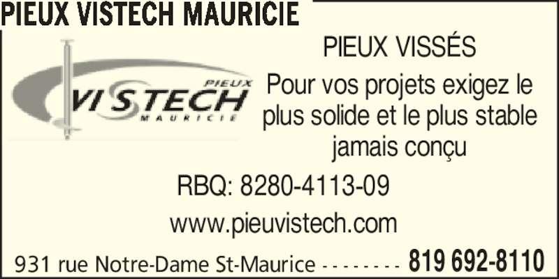 Pieux Vistech (819-692-8110) - Annonce illustrée======= - 931 rue Notre-Dame St-Maurice  - - - - - - - - 819 692-8110 PIEUX VISTECH MAURICIE PIEUX VISS?S Pour vos projets exigez le plus solide et le plus stable jamais con?u RBQ: 8280-4113-09 www.pieuvistech.com