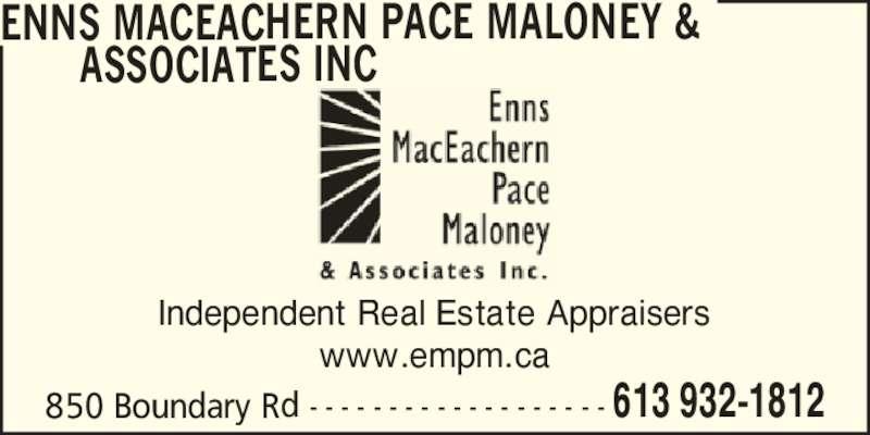 Enns MacEachern Pace Maloney & Associates Inc (613-932-1812) - Display Ad - ENNS MACEACHERN PACE MALONEY & Independent Real Estate Appraisers www.empm.ca 850 Boundary Rd - - - - - - - - - - - - - - - - - - - 613 932-1812       ASSOCIATES INC