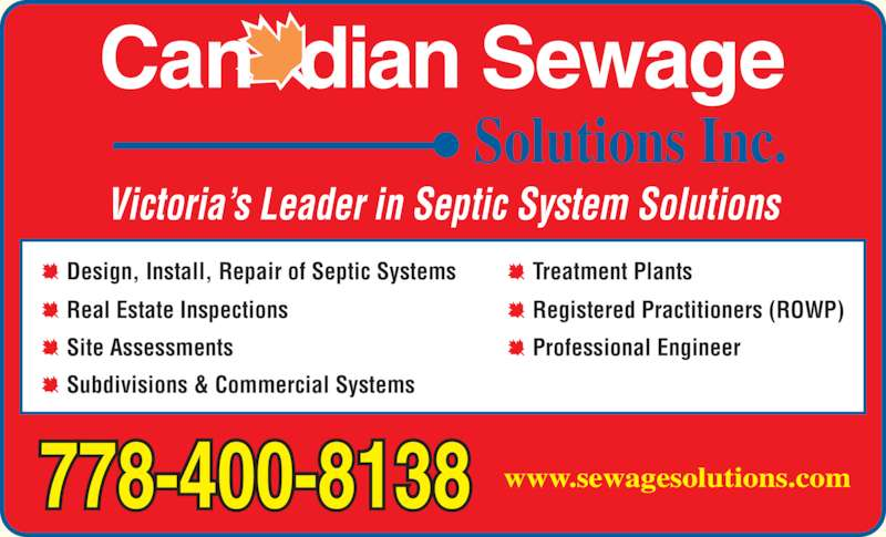 Canadian Sewage Solutions Inc (250-478-1158) - Display Ad - www.sewagesolutions.com778-400-8138 Design, Install, Repair of Septic Systems Real Estate Inspections Site Assessments Subdivisions & Commercial Systems Treatment Plants Registered Practitioners (ROWP) Professional Engineer Solutions Inc. Can dian Sewage Victoria?s Leader in Septic System Solutions