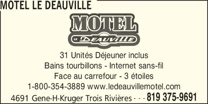Motel Le Deauville (819-375-9691) - Annonce illustrée======= - MOTEL LE DEAUVILLE 4691 Gene-H-Kruger Trois Rivi?res 819 375-9691- - - 31 Unit?s D?jeuner inclus Bains tourbillons - Internet sans-fil Face au carrefour - 3 ?toiles 1-800-354-3889 www.ledeauvillemotel.com