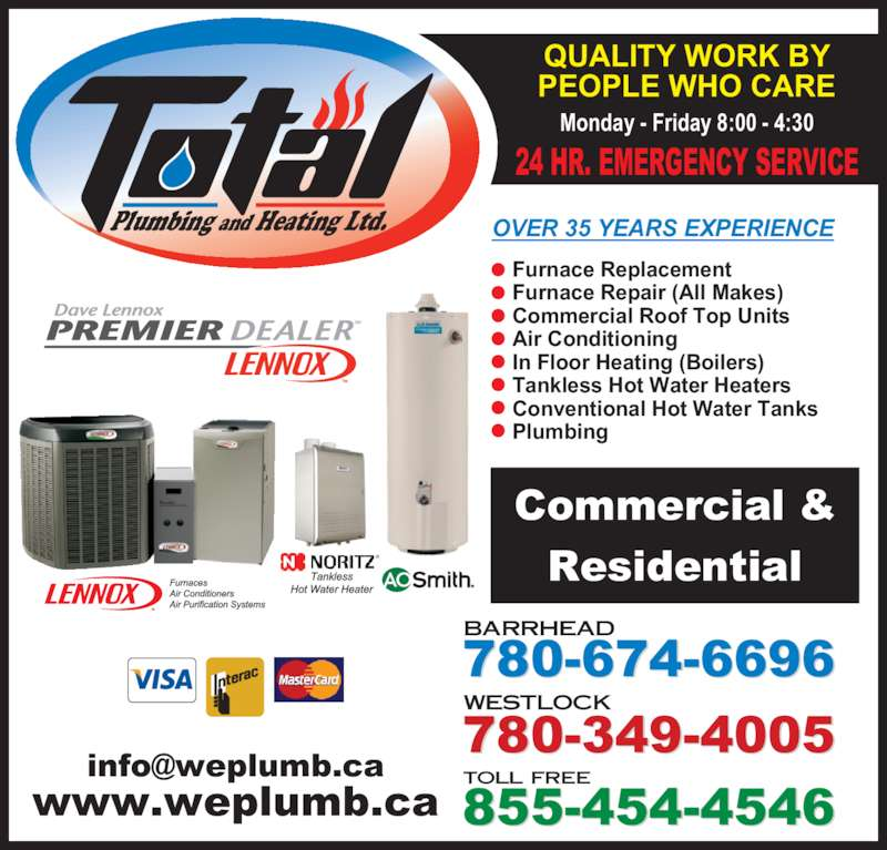Total Plumbing & Heating (780-349-4005) - Display Ad - Plumbing and Heating Ltd. toll free WESTLOCK BARRHEAD 780-674-6696 780-349-4005 855-454-4546 ?  www.weplumb.ca Commercial & Residential Furnace Replacement  Furnace Repair (All Makes) Commercial Roof Top Units Air Conditioning In Floor Heating (Boilers) Tankless Hot Water Heaters Conventional Hot Water Tanks  Plumbing OVER 35 YEARS EXPERIENCE Monday - Friday 8:00 - 4:30 24 HR. EMERGENCY SERVICE QUALITY WORK BY PEOPLE WHO CARE
