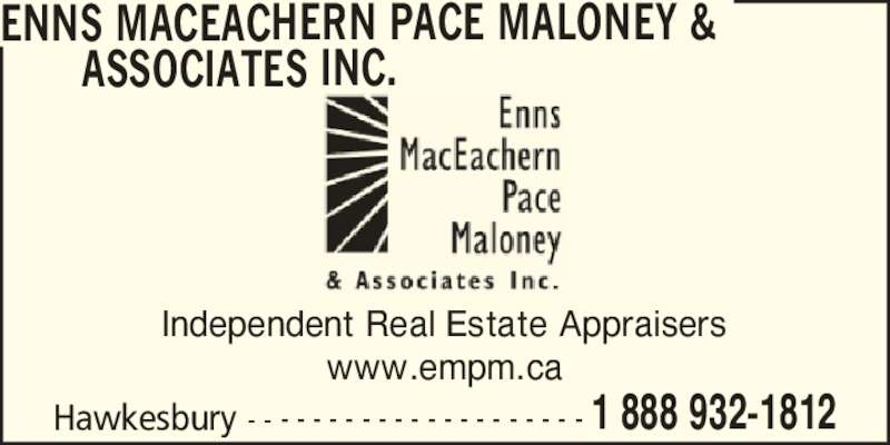 Enns MacEachern Pace Maloney & Associates Inc (1-888-932-1812) - Display Ad - www.empm.ca ENNS MACEACHERN PACE MALONEY &       ASSOCIATES INC. Hawkesbury - - - - - - - - - - - - - - - - - - - - - 1 888 932-1812 Independent Real Estate Appraisers