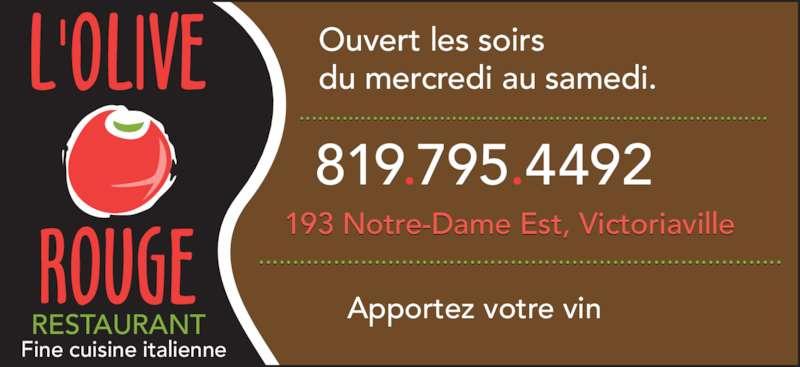 L'Restaurant Olive Rouge (819-795-4492) - Annonce illustrée======= - RESTAURANT Fine cuisine italienne Ouvert les soirs du mercredi au samedi. 193 Notre-Dame Est, Victoriaville 819.795.4492 ............................................................................. ............................................................................. Apportez votre vin
