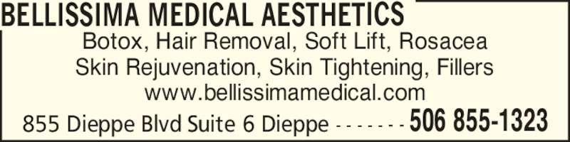Bellissima Medical Aesthetics (506-855-1323) - Display Ad - Botox, Hair Removal, Soft Lift, Rosacea Skin Rejuvenation, Skin Tightening, Fillers www.bellissimamedical.com BELLISSIMA MEDICAL AESTHETICS 855 Dieppe Blvd Suite 6 Dieppe - - - - - - - 506 855-1323