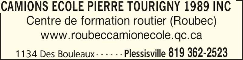 Camions Ecole Pierre Tourigny 1989 Inc (819-362-2523) - Annonce illustrée======= - CAMIONS ECOLE PIERRE TOURIGNY 1989 INC 1134 Des Bouleaux Plessisville 819 362-2523- - - - - - Centre de formation routier (Roubec) www.roubeccamionecole.qc.ca