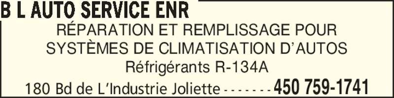 B L Auto Service (450-759-1741) - Annonce illustrée======= - 180 Bd de L?Industrie Joliette - - - - - - - 450 759-1741 B L AUTO SERVICE ENR R?PARATION ET REMPLISSAGE POUR SYST?MES DE CLIMATISATION D?AUTOS R?frig?rants R-134A
