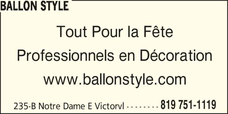 Ballon Style (819-751-1119) - Annonce illustrée======= - BALLON STYLE 235-B Notre Dame E Victorvl - - - - - - - - 819 751-1119 www.ballonstyle.com Tout Pour la F?te Professionnels en D?coration