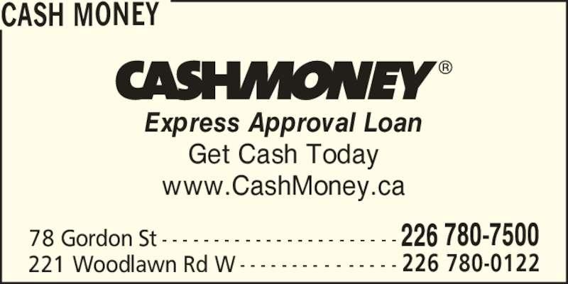 Cash Money (226-780-7380) - Display Ad - 78 Gordon St - - - - - - - - - - - - - - - - - - - - - - - 226 780-7500 221 Woodlawn Rd W - - - - - - - - - - - - - - - 226 780-0122 Express Approval Loan Get Cash Today www.CashMoney.ca CASH MONEY