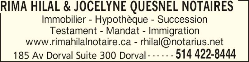 Notaire Jocelyne Quesnel (514-422-8444) - Annonce illustrée======= - 185 Av Dorval Suite 300 Dorval 514 422-8444- - - - - - Immobilier - Hypoth?que - Succession Testament - Mandat - Immigration RIMA HILAL & JOCELYNE QUESNEL NOTAIRES