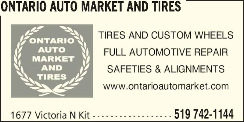 Ontario Auto Market And Tires (519-742-1144) - Display Ad - 1677 Victoria N Kit - - - - - - - - - - - - - - - - - - 519 742-1144 ONTARIO AUTO MARKET AND TIRES TIRES AND CUSTOM WHEELS FULL AUTOMOTIVE REPAIR SAFETIES & ALIGNMENTS www.ontarioautomarket.com