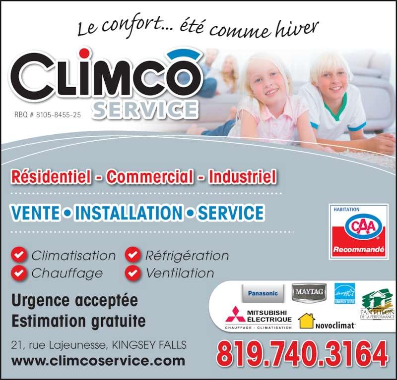 Climcô Service Inc (819-363-2767) - Annonce illustrée======= - RBQ # 8105-8455-25 R?sidentiel - Commercial - Industriel 819.740.3164 ENERGY STAR 21, rue Lajeunesse, KINGSEY FALLS www.climcoservice.com VENTE ? INSTALLATION ? SERVICE Climatisation     Chauffage     R?frig?ration     Ventilation Urgence accept?e Estimation gratuite Recommand?
