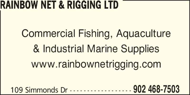 Rainbow Net & Rigging Ltd (902-468-7503) - Display Ad - 109 Simmonds Dr - - - - - - - - - - - - - - - - - - 902 468-7503 RAINBOW NET & RIGGING LTD Commercial Fishing, Aquaculture & Industrial Marine Supplies www.rainbownetrigging.com