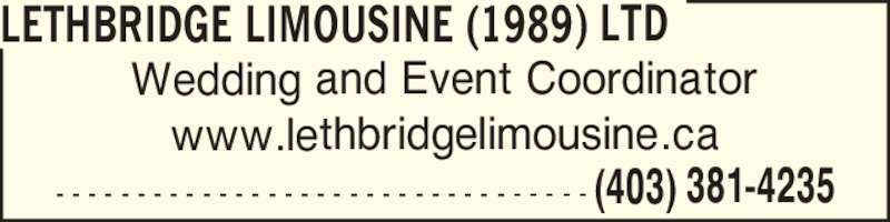 Lethbridge Limousine (1989) Ltd (403-381-4235) - Display Ad - LETHBRIDGE LIMOUSINE (1989) LTD Wedding and Event Coordinator www.lethbridgelimousine.ca - - - - - - - - - - - - - - - - - - - - - - - - - - - - - - - - - (403) 381-4235