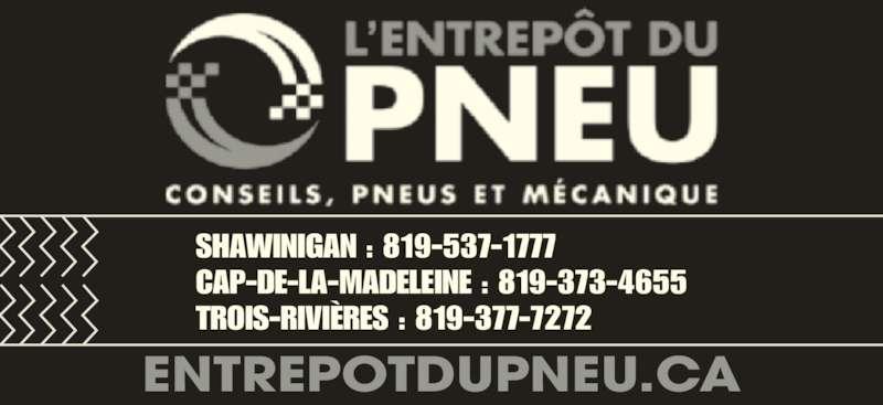 Entrepôt du Pneu (819-537-1777) - Annonce illustrée======= - SHAWINIGAN : 819-537-1777 TROIS-RIVI?RES : 819-377-7272 ENTREPOTDUPNEU.CA CAP-DE-LA-MADELEINE : 819-373-4655