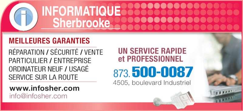 Informatique Sherbrooke (819-791-1277) - Annonce illustrée======= - INFORMATIQUE R?PARATION / S?CURIT? / VENTE PARTICULIER / ENTREPRISE ORDINATEUR NEUF / USAG? SERVICE SUR LA ROUTE www.infosher.com 873.500-0087 4505, boulevard Industriel Sherbrooke MEILLEURES GARANTIES UN SERVICE RAPIDE  et PROFESSIONNEL