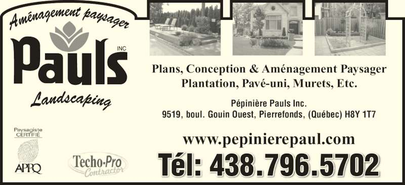 Aménagement Paysager Pauls - Pépinière (514-684-0297) - Annonce illustrée======= - Plantation, Pav?-uni, Murets, Etc. P?pini?re Pauls Inc. 9519, boul. Gouin Ouest, Pierrefonds, (Qu?bec) H8Y 1T7 T?l: 438.796.5702 www.pepinierepaul.com Plans, Conception & Am?nagement Paysager