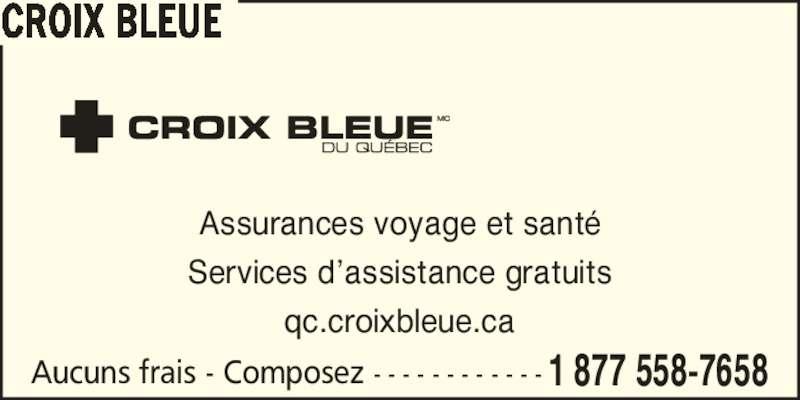 Croix Bleue - Annonce illustrée======= - Services d?assistance gratuits Assurances voyage et sant? qc.croixbleue.ca Aucuns frais - Composez - - - - - - - - - - - - 1 877 558-7658 CROIX BLEUE