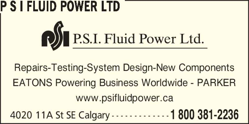 P.S.I. Fluid Power Ltd (403-253-2236) - Display Ad - Repairs-Testing-System Design-New Components EATONS Powering Business Worldwide - PARKER www.psifluidpower.ca 4020 11A St SE Calgary - - - - - - - - - - - - -1 800 381-2236 P S I FLUID POWER LTD