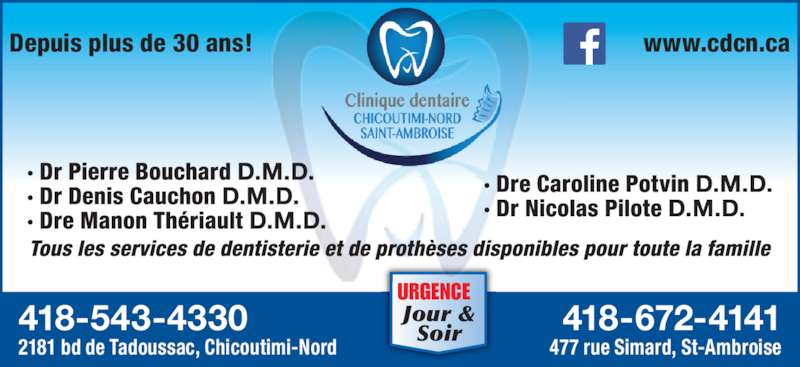 Clinique Dentaire Chicoutimi-Nord Inc (4185434330) - Annonce illustrée======= - 418-672-4141 477 rue Simard, St-Ambroise 418-543-4330 2181 bd de Tadoussac, Chicoutimi-Nord URGENCE Jour & Soir Depuis plus de 30 ans! www.cdcn.ca