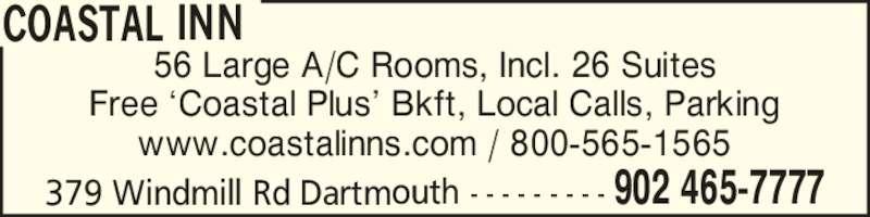 Coastal Inn (902-465-7777) - Annonce illustrée======= - 56 Large A/C Rooms, Incl. 26 Suites Free ?Coastal Plus? Bkft, Local Calls, Parking www.coastalinns.com / 800-565-1565 COASTAL INN 379 Windmill Rd Dartmouth - - - - - - - - - 902 465-7777