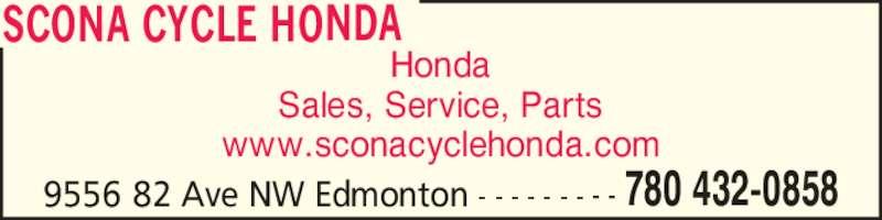 Scona Cycle Honda (780-432-0858) - Display Ad - Honda Sales, Service, Parts www.sconacyclehonda.com SCONA CYCLE HONDA 9556 82 Ave NW Edmonton - - - - - - - - - 780 432-0858