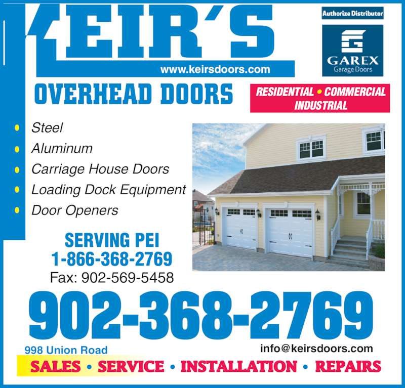 Keir's Overhead Doors & Ventilation Systems (902-368-2769) - Display Ad - RESIDENTIAL ? COMMERCIAL INDUSTRIAL SALES SERVICE INSTALLATION REPAIRS 998 Union Road www.keirsdoors.com 902-368-2769 Steel Aluminum Carriage House Doors Loading Dock Equipment Door Openers Fax: 902-569-5458