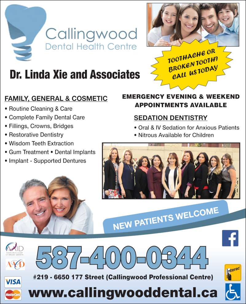 Callingwood Dental Health Center (7804899809) - Display Ad - NEW PA TIENTS  WELCOM ? Routine Cleaning & Care ? Complete Family Dental Care ? Fillings, Crowns, Bridges ? Restorative Dentistry ? Wisdom Teeth Extraction ? Gum Treatment ? Dental Implants ? Implant - Supported Dentures FAMILY, GENERAL & COSMETIC www.callingwooddental.ca 587-400-0344 #219 - 6650 177 Street (Callingwood Professional Centre) EMERGENCY EVENING & WEEKEND APPOINTMENTS AVAILABLE SEDATION DENTISTRY ? Oral & IV Sedation for Anxious Patients ? Nitrous Available for Children Dr. Linda Xie and Associates ACHE  OR BROKE N TOOT H? CALL  U S TODA TOOTH