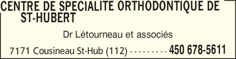 Centre De Spécialité Orthodontique De St-Hubert Inc. (4506785611) - Annonce illustrée======= - Dr L?tourneau et associ?s CENTRE DE SPECIALITE ORTHODONTIQUE DE       ST-HUBERT 7171 Cousineau St-Hub (112) - - - - - - - - - 450 678-5611