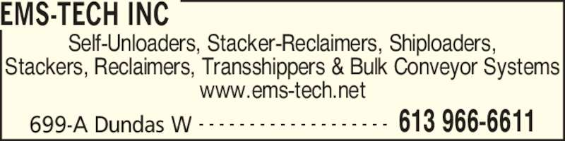 EMS-Tech Inc (613-966-6611) - Display Ad - EMS-TECH INC 699-A Dundas W 613 966-6611- - - - - - - - - - - - - - - - - - - Self-Unloaders, Stacker-Reclaimers, Shiploaders, Stackers, Reclaimers, Transshippers & Bulk Conveyor Systems www.ems-tech.net