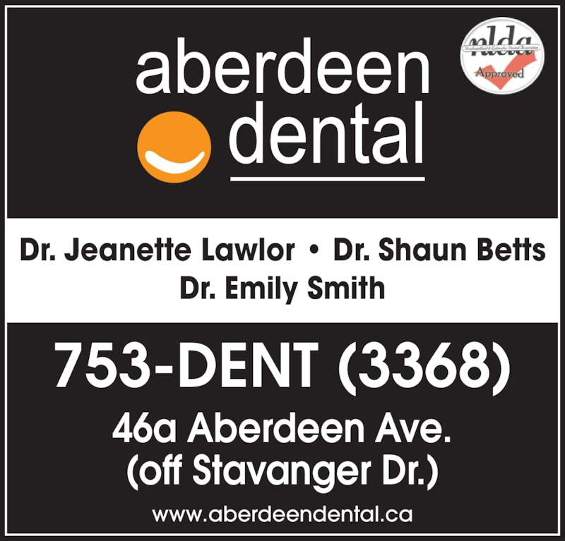 Aberdeen Dental (709-753-3368) - Display Ad - 46a Aberdeen Ave. (off Stavanger Dr.) 753-DENT (3368) www.aberdeendental.ca Dr. Jeanette Lawlor ? Dr. Shaun Betts Dr. Emily Smith