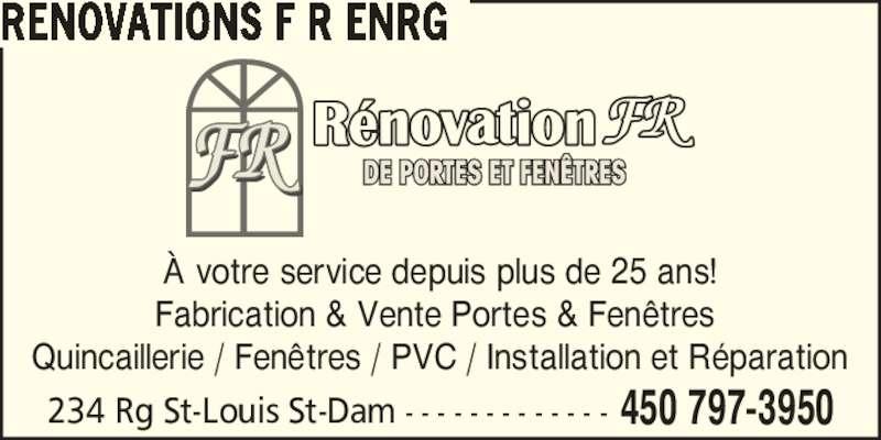 Rénovations F R Enrg (450-797-3950) - Annonce illustrée======= - ? votre service depuis plus de 25 ans! RENOVATIONS F R ENRG Fabrication & Vente Portes & Fen?tres  Quincaillerie / Fen?tres / PVC / Installation et R?paration 234 Rg St-Louis St-Dam - - - - - - - - - - - - - 450 797-3950