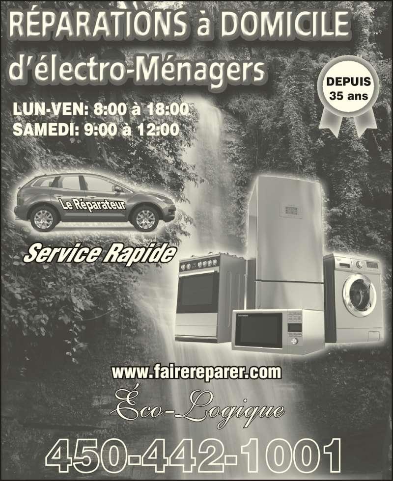 Le Réparateur (4504421001) - Annonce illustrée======= - ?co-Logique DEPUIS 35 ans Service Rapide Le R?parateur www.fairereparer.com LUN-VEN: 8:00 ? 18:00 SAMEDI: 9:00 ? 12:00